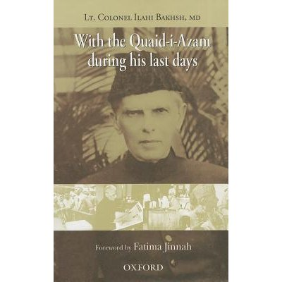 With the Quaid-i-Azam during his last days by Lieut. Col. Ilahi Bakhsh published by Oxford University Press